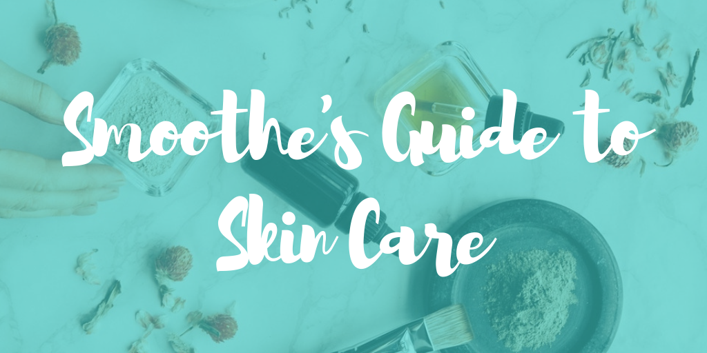 Smoothe's Guide to Skin Care